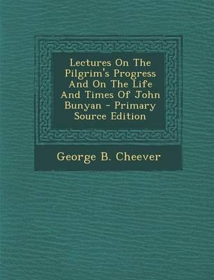Lectures on the Pilgrim's Progress and on the Life and Times of John Bunyan
