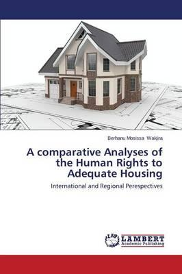 A comparative Analyses of the Human Rights to Adequate Housing
