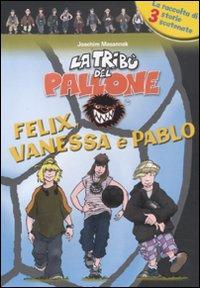 Felix, Vanessa e Pablo. Ediz. illustrata