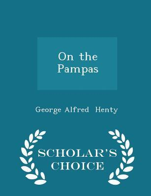 On the Pampas - Scholar's Choice Edition