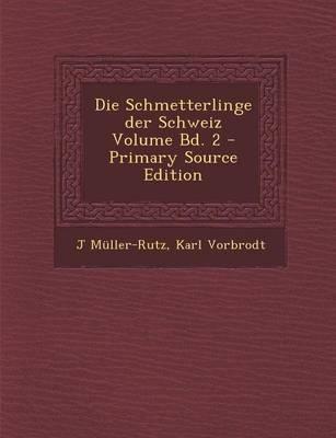 Die Schmetterlinge Der Schweiz Volume Bd. 2 - Primary Source Edition