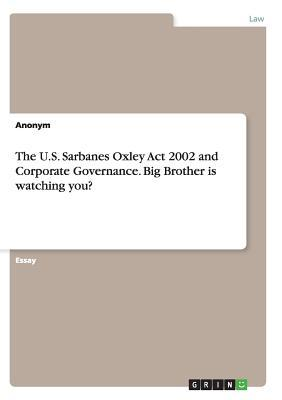 The U.S. Sarbanes Oxley Act 2002 and Corporate Governance. Big Brother is watching you?