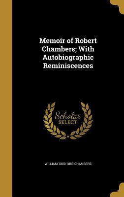 MEMOIR OF ROBERT CHAMBERS W/AU