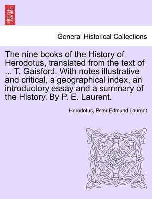 The nine books of the History of Herodotus, translated from the text of ... T. Gaisford. With notes illustrative and critical, a geographical index, ... a summary of the History. By P. E. Laurent