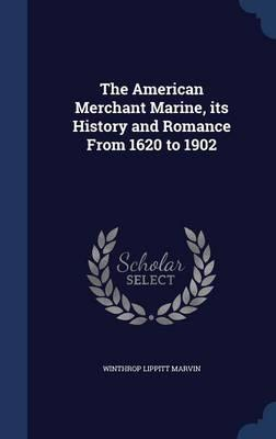 The American Merchant Marine, Its History and Romance from 1620 to 1902