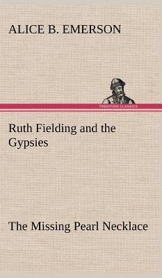 Ruth Fielding and the Gypsies The Missing Pearl Necklace