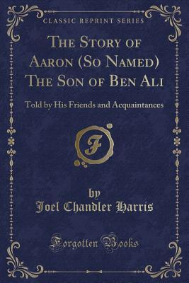 The Story of Aaron (So Named) The Son of Ben Ali