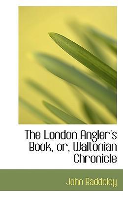 The London Angler's Book, Or, Waltonian Chronicle