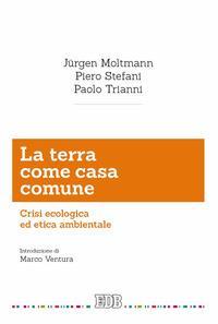 La terra come casa comune. Crisi ecologica ed etica ambientale