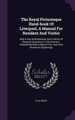 The Royal Picturesque Hand-Book of Liverpool, a Manual for Resident and Visitor