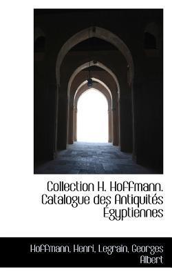 Collection H. Hoffmann. Catalogue Des Antiquit?'s Gyptiennes