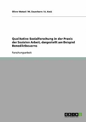 Qualitative Sozialforschung in der Praxis der Sozialen Arbeit, dargestellt am Beispiel Benediktbeuerns