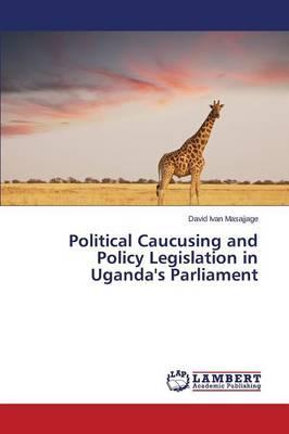 Political Caucusing and Policy Legislation in Uganda's Parliament
