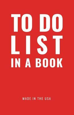 "TO DO LIST IN A BOOK - Best To Do List to Increase Your Productivity and Prioritize Your Tasks More Effectively - Non Dated / Undated - 5.5"" x 8.5"" (Magnate Red)"