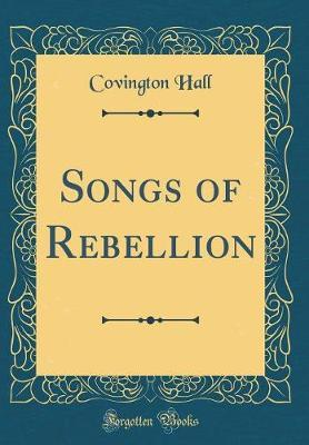 Songs of Rebellion (Classic Reprint)