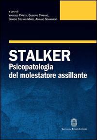 Stalker. Psicopatologia del molestatore assillante
