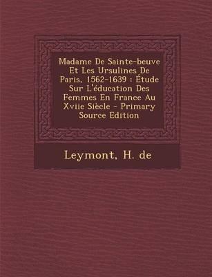 Madame de Sainte-Beuve Et Les Ursulines de Paris, 1562-1639