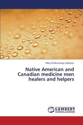 Native American and Canadian medicine men healers and helpers