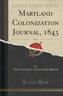 Maryland Colonization Journal, 1843, Vol. 2 (Classic Reprint)