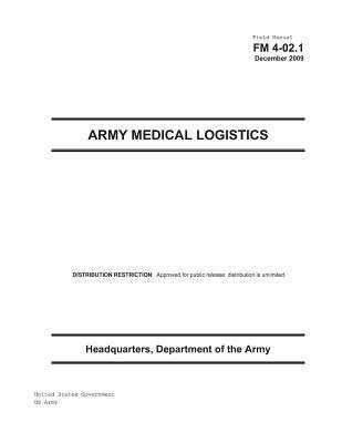 Field Manual Fm 4-02.1 Army Medical Logistics December 2009