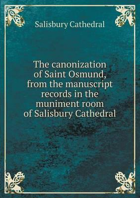 The Canonization of Saint Osmund, from the Manuscript Records in the Muniment Room of Salisbury Cathedral