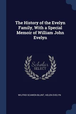 The History of the Evelyn Family, with a Special Memoir of William John Evelyn