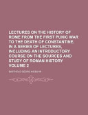 Lectures on the History of Rome from the First Punic War to the Death of Constantine. in a Series of Lectures, Including an Introductory Course on the Sources and Study of Roman History