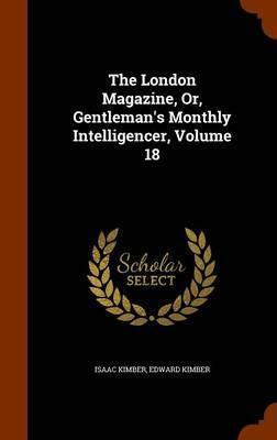 The London Magazine, Or, Gentleman's Monthly Intelligencer, Volume 18