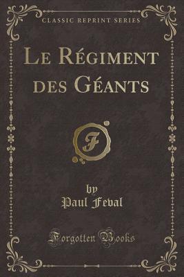 Le Régiment des Géants (Classic Reprint)