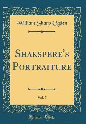 Shakspere's Portraiture, Vol. 7 (Classic Reprint)