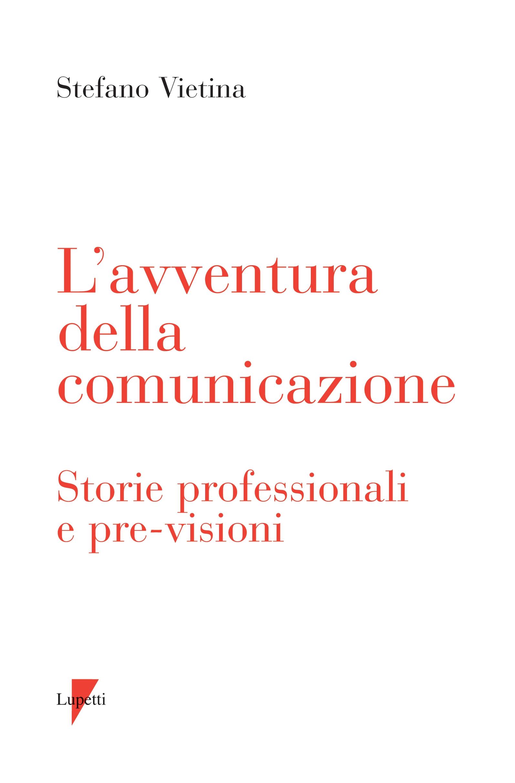 L' avventura della comunicazione. Storie professionali e pre-visioni