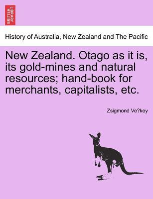New Zealand. Otago as it is, its gold-mines and natural resources; hand-book for merchants, capitalists, etc