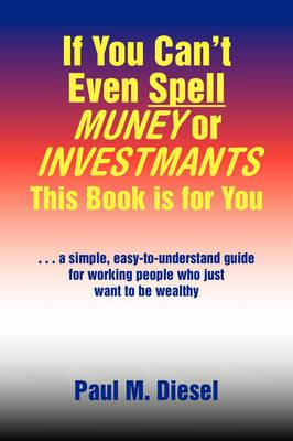 If You Can't Even Spell Muney or Investmants This Book Is for You