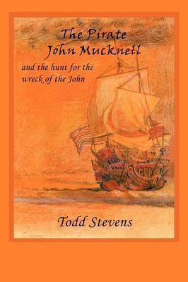 The Pirate John Mucknell and the Hunt for the Wreck of the John