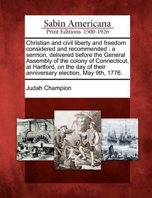 Christian and Civil Liberty and Freedom Considered and Recommended