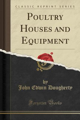 Poultry Houses and Equipment (Classic Reprint)