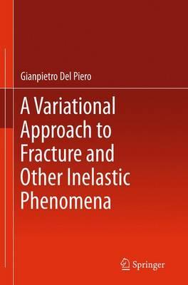 A Variational Approach to Fracture and Other Inelastic Phenomena