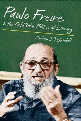 Paulo Freire & the Cold War Politics of Literacy