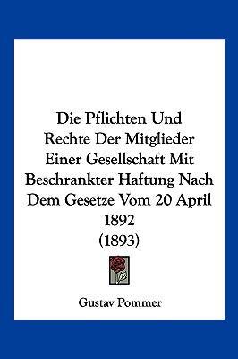 Die Pflichten Und Rechte Der Mitglieder Einer Gesellschaft Mit Beschrankter Haftung Nach Dem Gesetze Vom 20 April 1892 (1893)