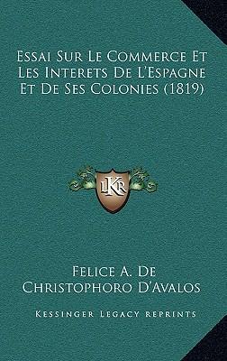 Essai Sur Le Commerce Et Les Interets de L'Espagne Et de Ses Colonies (1819)
