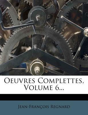 Oeuvres Complettes, Volume 6.