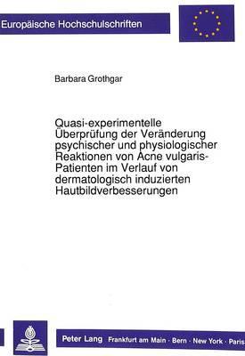 Quasi-experimentelle Überprüfungen der Veränderung psychischer und physiologischer Reaktionen von Acne vulgaris-Patienten im Verlauf von dermatologisch induzierten Hautbildverbesserungen