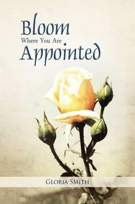 Bloom Where You Are Appointed