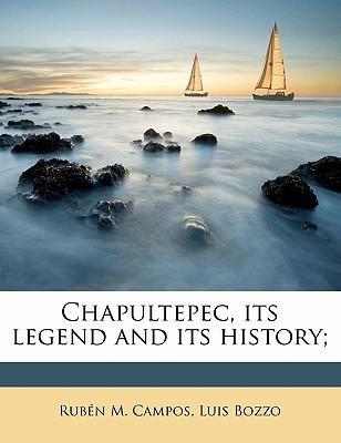 Chapultepec, Its Legend and Its History;