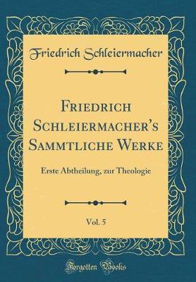 Friedrich Schleiermacher's Sämmtliche Werke, Vol. 5