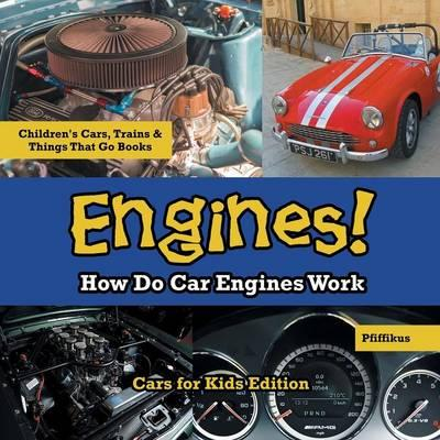 Engines! How Do Car Engines Work - Cars for Kids Edition - Children's Cars, Trains & Things That Go Books