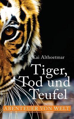 Tiger, Tod Und Teufe...