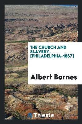 The Church and Slavery. [Philadelphia-1857]