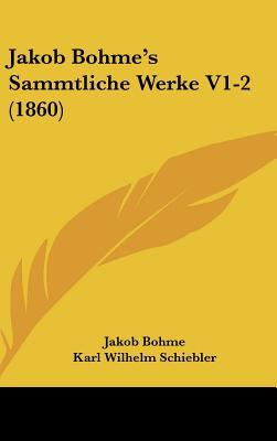 Jakob Bohme's Sammtliche Werke V1-2 (1860)