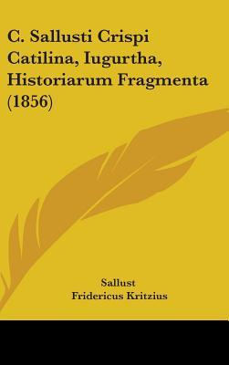 C. Sallusti Crispi Catilina, Iugurtha, Historiarum Fragmenta (1856)